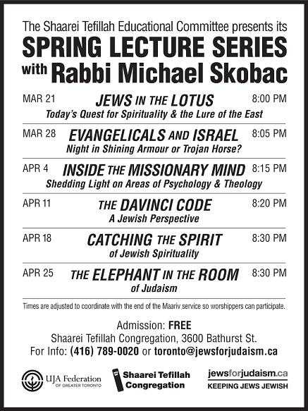 The Shaarei Tefillah Educational Committee presents its SPRING LECTURE SERIES with Rabbi Michael Skobac