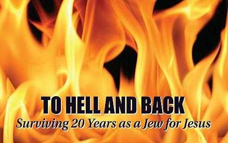 To Hell And Back: Surviving 20 Years as a Jew for Jesus
