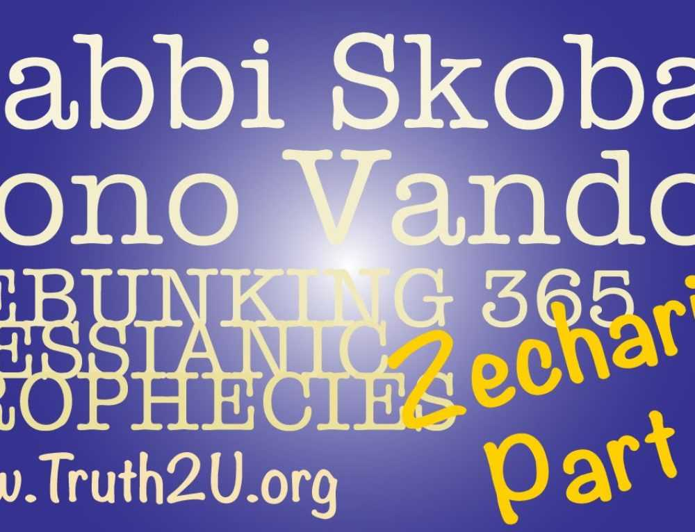 365 Debunking Messianic Prophecies: Rabbi Michael Skobac Zechariah Part 2