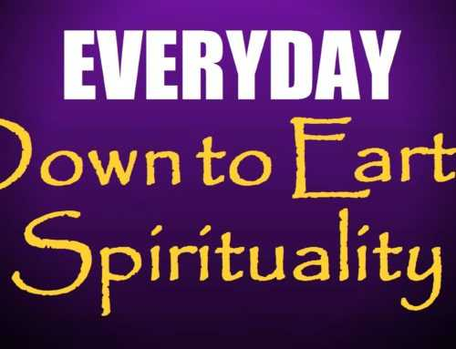 Everyday Down To Earth Spirituality