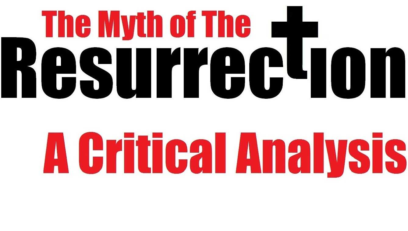 The Myth Of The Resurrection: A Critical Analysis.
