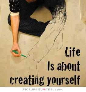 life-is-about-creating-yourself-quote-1