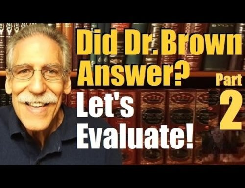 Did Dr. Michael Brown Answer? Let's Evaluate Part2 (reply2 Askdrbrown One For Israel Messianic Jews)