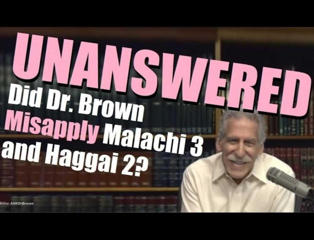 Did Dr. Brown Misapply Malachi 3 & Haggai 2? Rabbi Y. Blumenthal