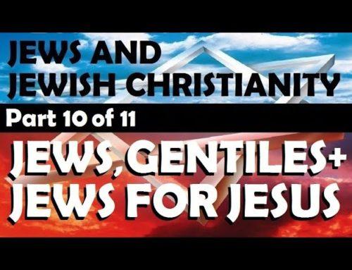 Jews, Gentiles & Jews For Jesus Part #10 Of Jews & Jewish Christianity