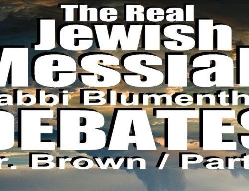 Real Jewish Messiah Debate: Rabbi Blumenthal Vs Dr Michael Brown, Askdrbrown – Part 2 Of 3 -rebuttal