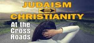 Judaism And Christianity At The Crossroads