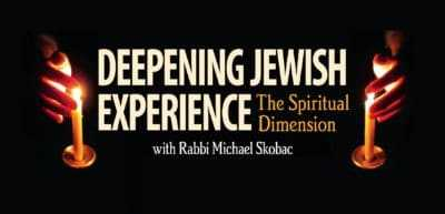 Deepening Jewish Experience - The Spiritual Dimension with Rabbi Michael Skobac. Starts Monday, October 20, 2017.