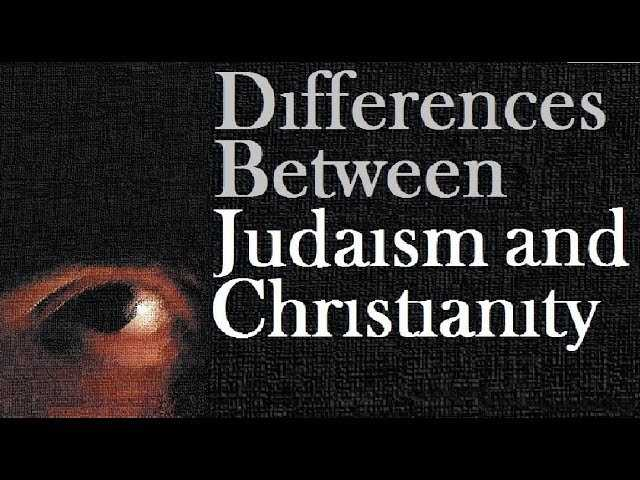 a study of the differences between christianity and judaism 3 key differences between christianity and other  and your christian faith including bible study,  example, judaism, mormonism, islam, and christianity.