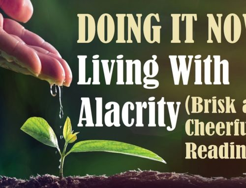 Doing It Now! Living With Alacrity – Torah Tools For Spiritual Growth
