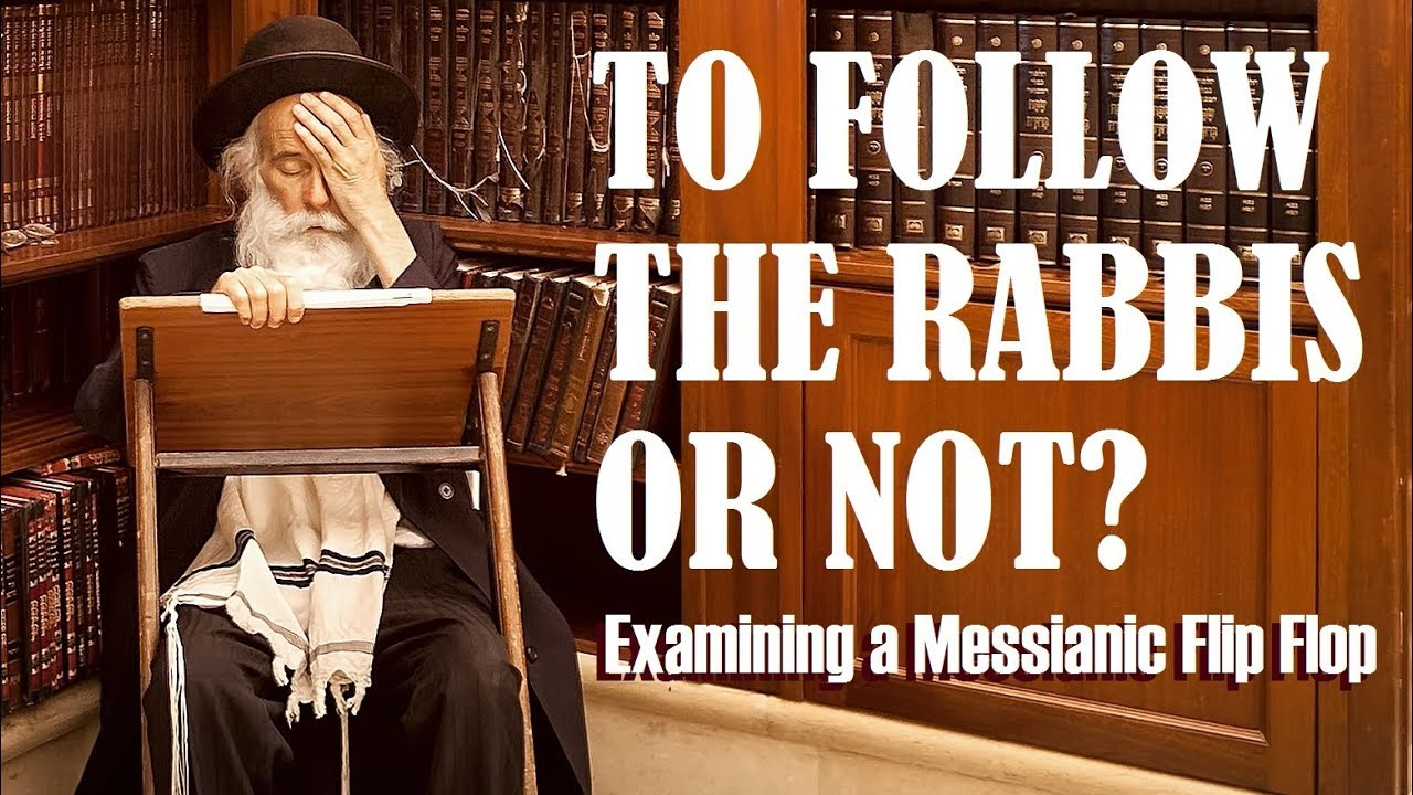 TO FOLLOW THE RABBIS OR NOT? Examining a Messianic FlipFlop